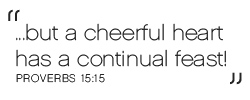 but the cheerful heart has a continual feast.